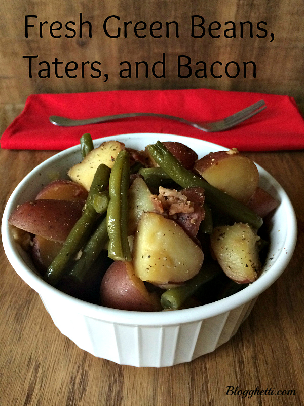 Fresh Green Beans Taters and Bacon