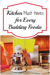 Kitchen Must Haves for Every Budding Foodie