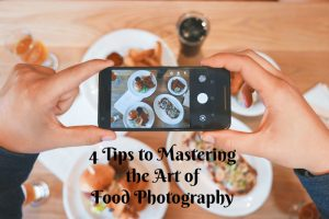 4 Tips to Master the Art of Food Photography